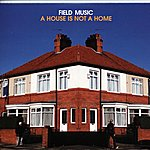 Field Music A House Is Not A Home