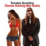 Tommie Sunshine Dance Among The Ruins