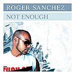 Roger Sanchez Not Enough
