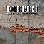 Untouchable 3 Once In A Lifetime Groove