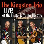 The Kingston Trio The Kingston Trio Live At The Historic Yuma Theatre