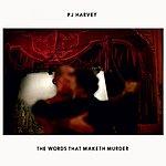 PJ Harvey The Words That Maketh Murder