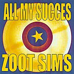 Zoot Sims All My Succes - Zoot Sims