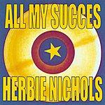 Herbie Nichols All My Succes - Herbie Nichols