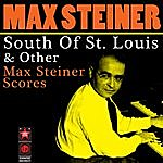 Max Steiner South Of St. Louis & Other Max Steiner Scores