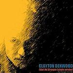 Clayton Denwood (I Ain't No ) Stranger