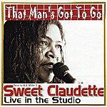 Sweet Claudette That Man's Got To Go
