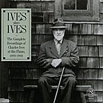 Charles Ives Ives Plays Ives: The Complete Recordings Of Charles Ives At The Piano