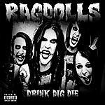 The Rag Dolls Drink, Dig, Die