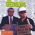 The Geezinslaws I Wish I Had A Job To Shove