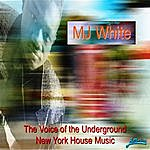 MJ White The Voice Of The Underground New York House Music