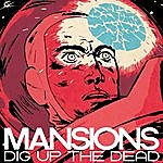 The Mansions Dig Up The Dead