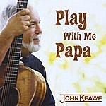 John Keawe Play With Me Papa