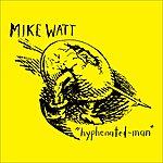 Mike Watt Hyphenated-Man