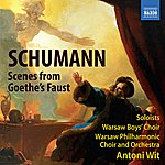 Antoni Wit Schumann: Scenes From Goethe's Faust