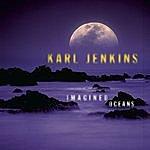 Karl Jenkins Imagined Oceans