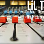 Lil T Give Em What They Want (The Mixtape)