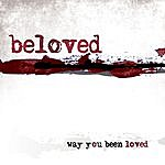 Beloved Way You Been Loved