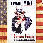 Rick Altizer I Want Mine - The Unavoidable Surrender Of Liberalism To Socialism