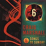 Craig Marshall Six Songs To Sunday