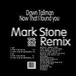 Dawn Tallman Now That I Found You (Mark Stone Remix)