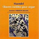 Antoine Sibertin-Blanc Haendel Oeuvres Inédites Pour Orgue