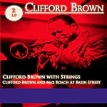Clifford Brown Clifford Brown With Strings / Clifford Brown And Max Roach At Basin Street - 2 Lp (Digital Version)