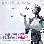 London Exchange We Are Not Together (Jorge Ojeda & Luis Beyra Miami Breaks Remix)