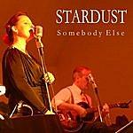 Stardust Somebody Else