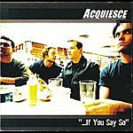 Acquiesce If You Say So