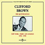 Clifford Brown The Quintessence 1954-1956 : New-York-Paris-Los Angeles