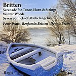 Dennis Brain Britten: Serenade For Tenor, Horn & Strings, Winter Words, Seven Sonnets Of Michelangelo