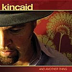 Kincaid And Another Thing...