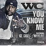 WC You Know Me Feat. Ice Cube & Maylay
