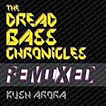 Kush Arora The Dread Bass Chronicles Remixed