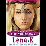 Lena K Stop Walking Away