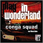 Conga Squad Play In Wonderland Ft. Alexia Waku