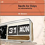 Mr. Brown Beats For Days