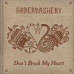 Haberdashery Don't Break My Heart