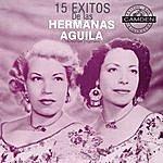 Hermanas Aguila 15 Exitos De Las Hermanas Aguila Versiones Originales