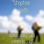 Stephen Smith Songs Only I Will Listen To - Ep