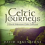 David Arkenstone Celtic Journeys: A David Arkenstone Celtic Collection