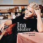 Ina Müller Das Wär Dein Lied Gewesen