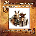 Michael Martin Murphey Cowboy Classics: Old West Cowboy Collection