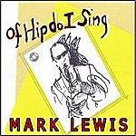 Mark Lewis Of Hip Do I Sing