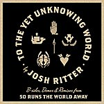 Josh Ritter To The Yet Unknowing World
