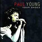 Paul Young Your Shoes - Single