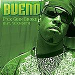 Bueno F*ck Going Broke (Feat. Yukmouth) - Single