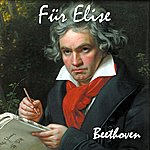 Ludwig Van Beethoven Fur Elise. Bagatelle No. 25 In A Minor For Solo Piano. Great For Mozart Effect And Pure Enjoyment. - Single