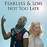 Fearless Not Too Late